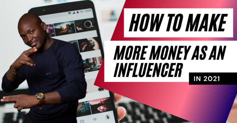 How to make more money as an influencerin 2021